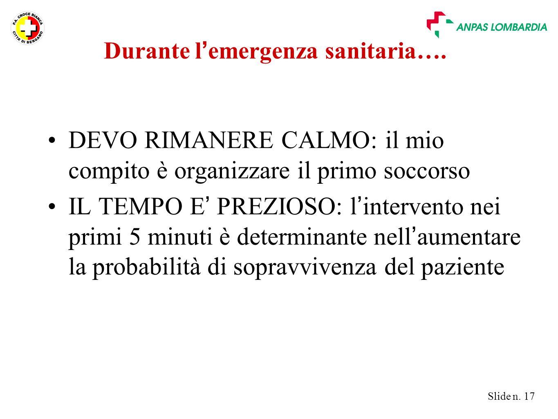 Slide n. 17 Durante l ' emergenza sanitaria…. DEVO RIMANERE CALMO: il mio compito è organizzare il primo soccorso IL TEMPO E ' PREZIOSO: l ' intervent