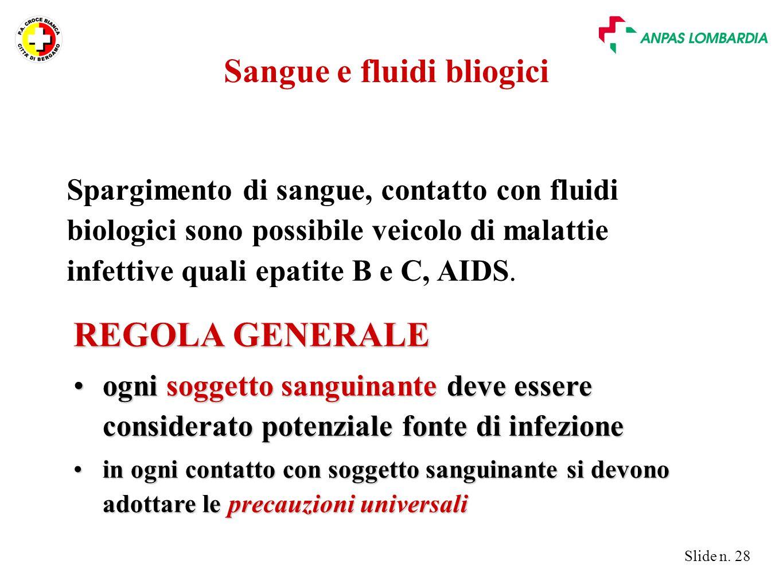 Slide n. 28 REGOLA GENERALE ogni soggetto sanguinante deve essere considerato potenziale fonte di infezioneogni soggetto sanguinante deve essere consi