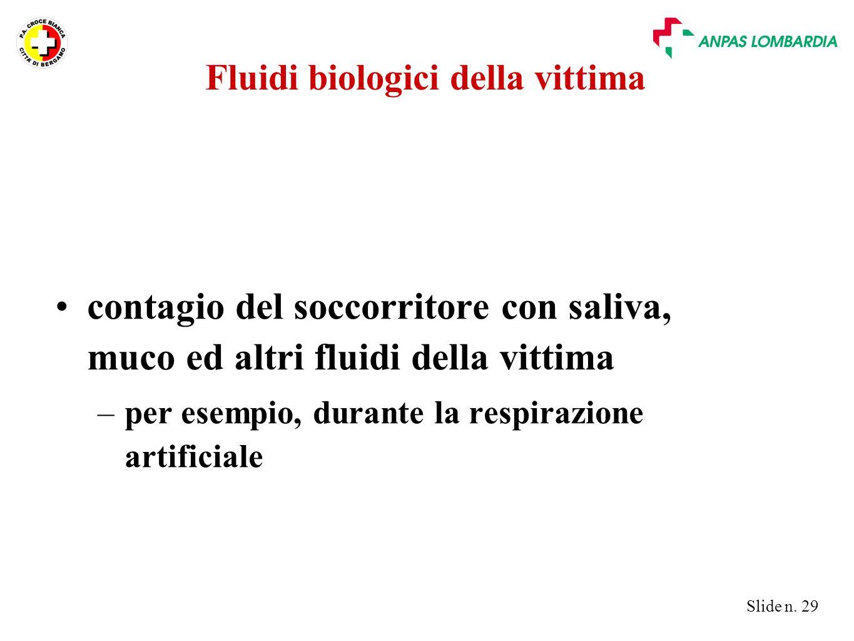 Slide n. 29 Fluidi biologici della vittima contagio del soccorritore con saliva, muco ed altri fluidi della vittima –per esempio, durante la respirazi