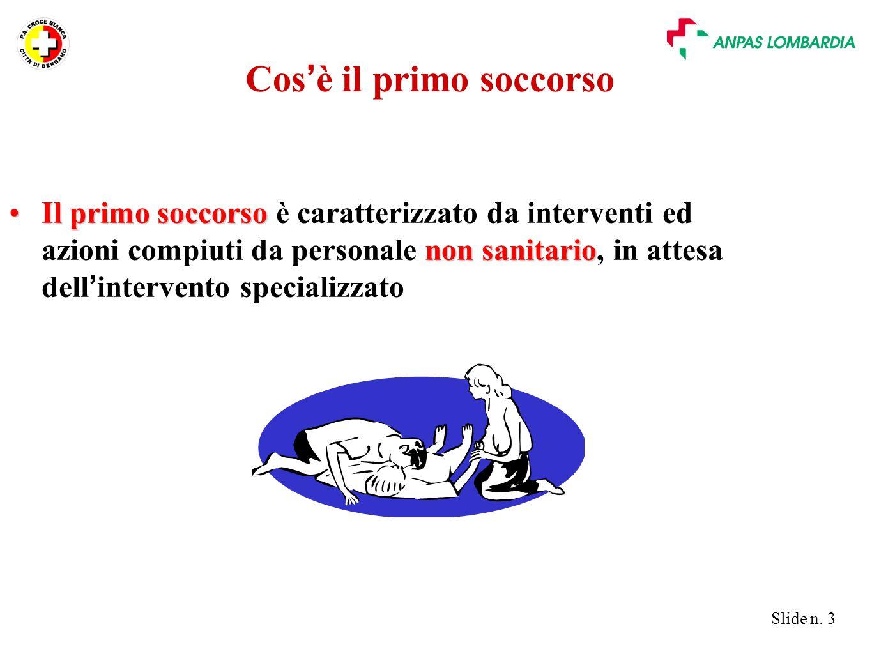 Slide n. 3 Cos ' è il primo soccorso Il primo soccorso non sanitarioIl primo soccorso è caratterizzato da interventi ed azioni compiuti da personale n