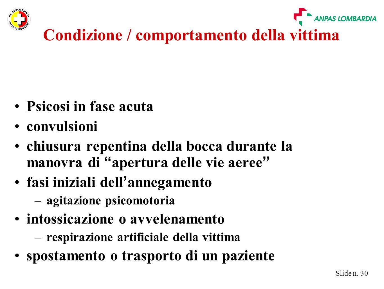 """Slide n. 30 Condizione / comportamento della vittima Psicosi in fase acuta convulsioni chiusura repentina della bocca durante la manovra di """" apertura"""