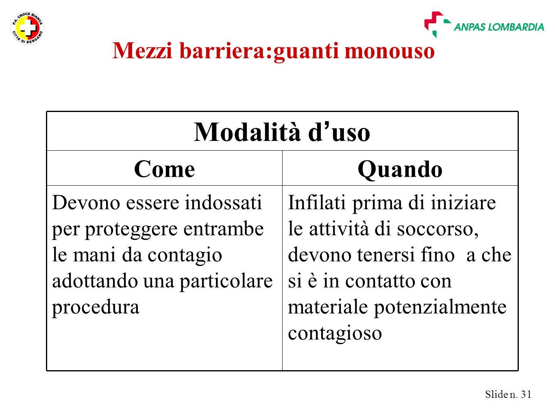 Slide n. 31 Mezzi barriera:guanti monouso Infilati prima di iniziare le attività di soccorso, devono tenersi fino a che si è in contatto con materiale