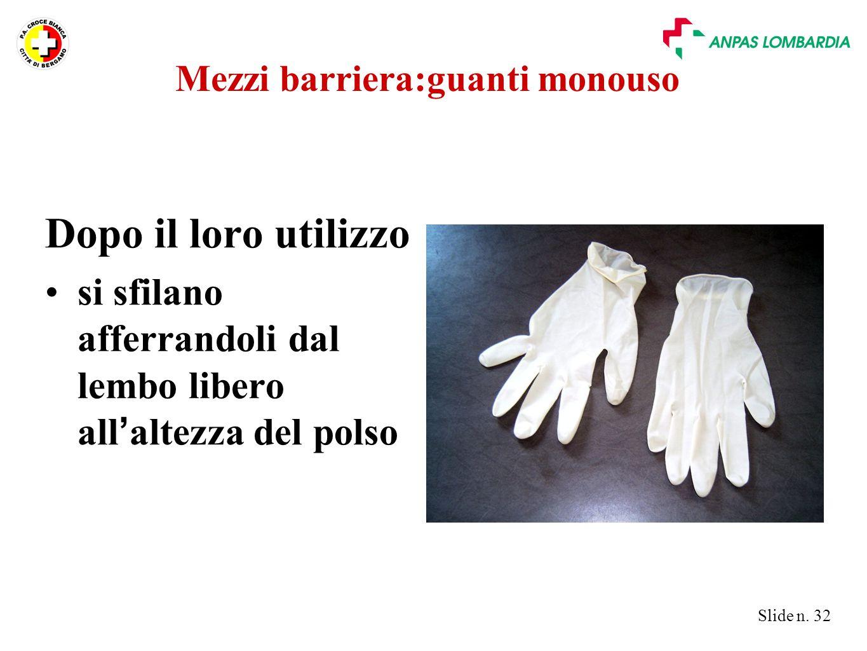Slide n. 32 Mezzi barriera:guanti monouso Dopo il loro utilizzo si sfilano afferrandoli dal lembo libero all ' altezza del polso
