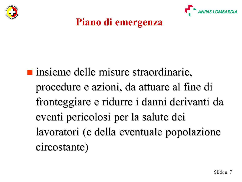Slide n. 7 n insieme delle misure straordinarie, procedure e azioni, da attuare al fine di fronteggiare e ridurre i danni derivanti da eventi pericolo