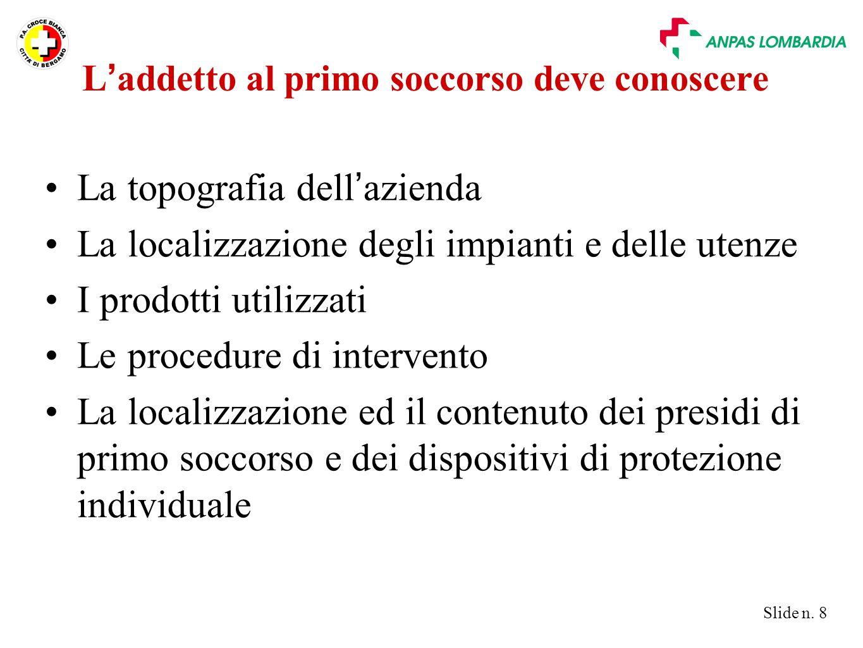 Slide n. 8 La topografia dell ' azienda La localizzazione degli impianti e delle utenze I prodotti utilizzati Le procedure di intervento La localizzaz