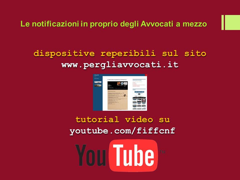 Le notificazioni in proprio degli Avvocati a mezzo dispositive reperibili sul sito www.pergliavvocati.it tutorial video su youtube.com/fiffcnf