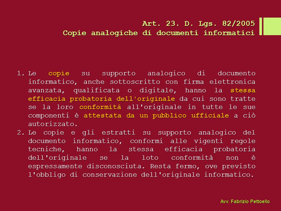 Art. 23. D. Lgs. 82/2005 Copie analogiche di documenti informatici 1.Le copie su supporto analogico di documento informatico, anche sottoscritto con f