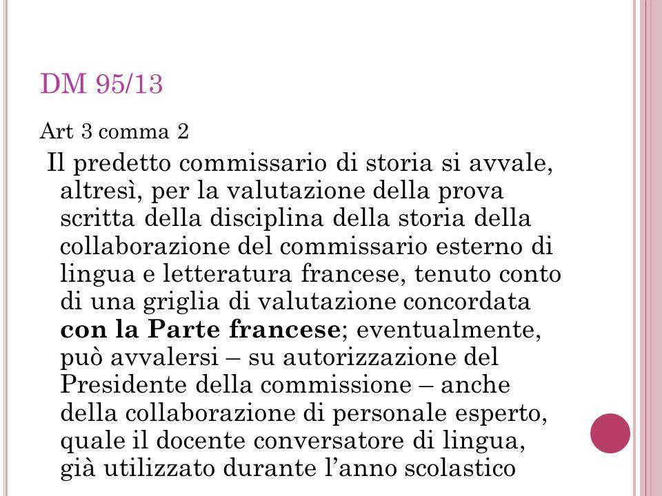 DM 95/13 Art 3 comma 2 Il predetto commissario di storia si avvale, altresì, per la valutazione della prova scritta della disciplina della storia dell