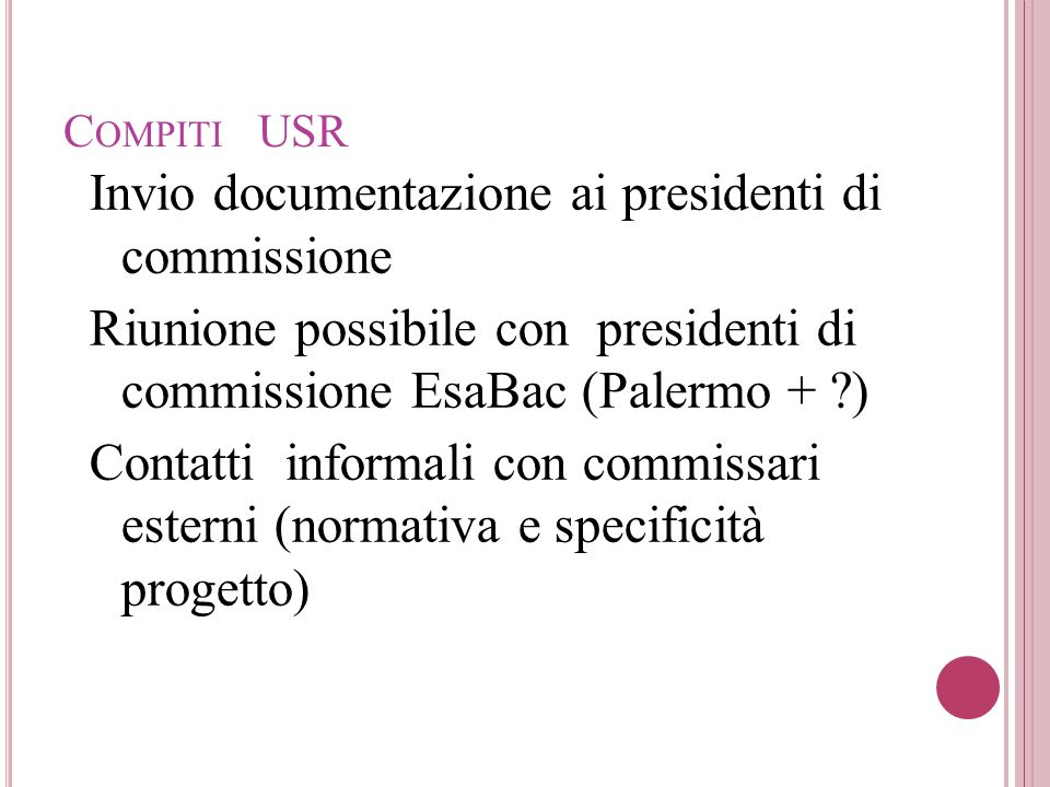 C OMPITI USR Invio documentazione ai presidenti di commissione Riunione possibile con presidenti di commissione EsaBac (Palermo + ?) Contatti informal