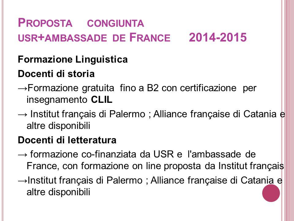 P ROPOSTA CONGIUNTA USR + AMBASSADE DE F RANCE 2014-2015 Formazione Linguistica Docenti di storia →Formazione gratuita fino a B2 con certificazione pe
