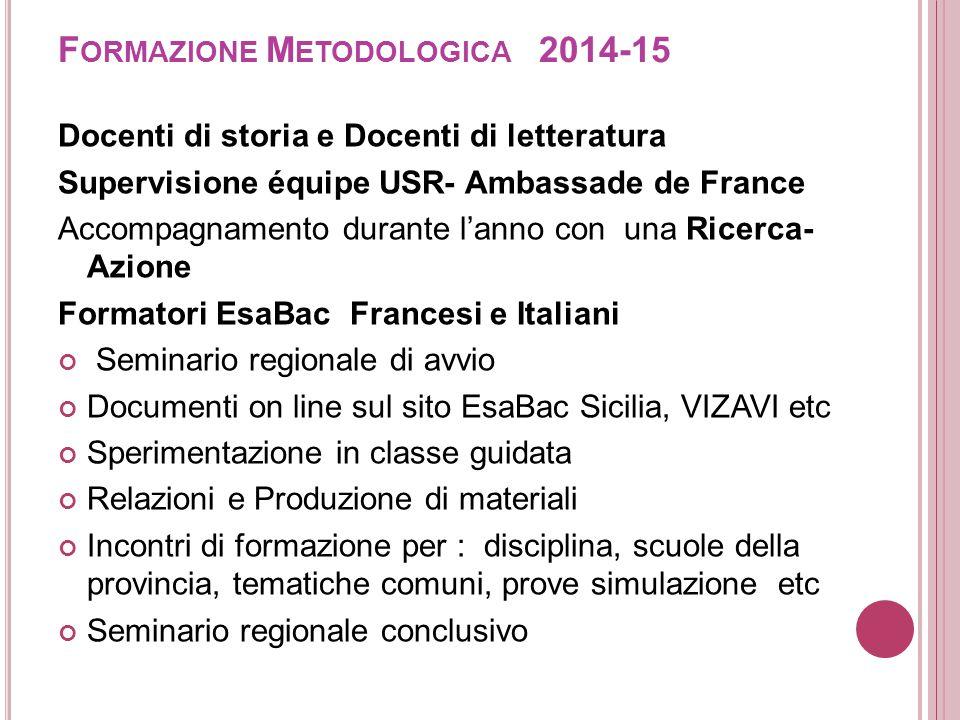F ORMAZIONE M ETODOLOGICA 2014-15 Docenti di storia e Docenti di letteratura Supervisione équipe USR- Ambassade de France Accompagnamento durante l'an