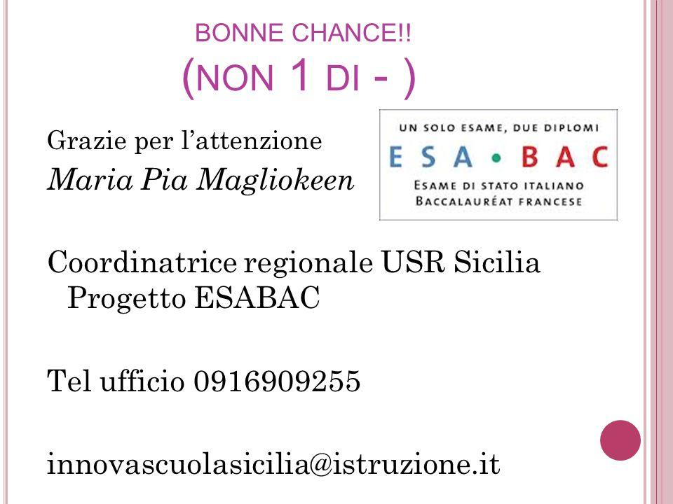 BONNE CHANCE!! ( NON 1 DI - ) Grazie per l'attenzione Maria Pia Magliokeen Coordinatrice regionale USR Sicilia Progetto ESABAC Tel ufficio 0916909255