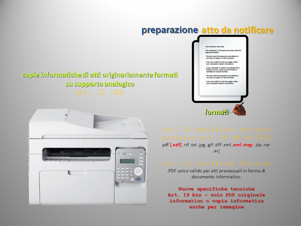preparazione atto da notificare copie informatiche di atti originariamente formati su supporto analogico art. 22 CAD formati art. 13 Specifiche Tecnic