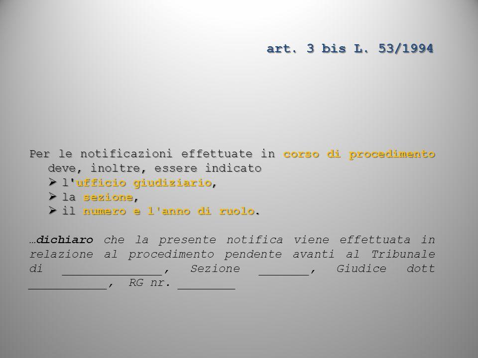 art. 3 bis L. 53/1994 Per le notificazioni effettuate in corso di procedimento deve, inoltre, essere indicato  l'ufficio giudiziario,  la sezione, 