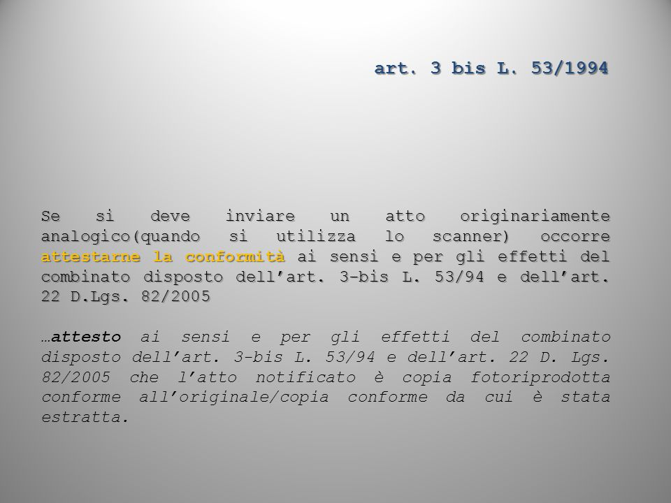 art. 3 bis L. 53/1994 Se si deve inviare un atto originariamente analogico(quando si utilizza lo scanner) occorre attestarne la conformità ai sensi e