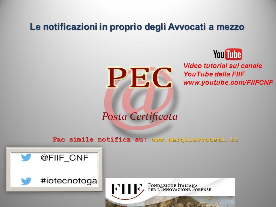 Le notificazioni in proprio degli Avvocati a mezzo Fac simile notifica su: www.pergliavvocati.it Video tutorial sul canale YouTube della FIIF www.yout