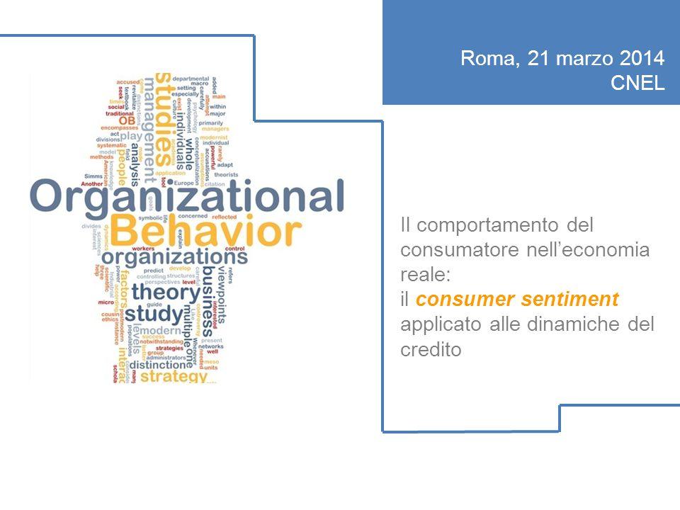 Il comportamento del consumatore nell'economia reale: il consumer sentiment applicato alle dinamiche del credito Roma, 21 marzo 2014 CNEL