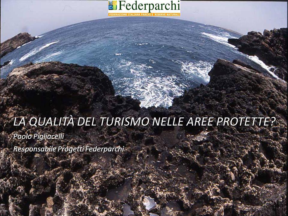 1 LA QUALITÀ DEL TURISMO NELLE AREE PROTETTE? Paolo Pigliacelli Responsabile Progetti Federparchi