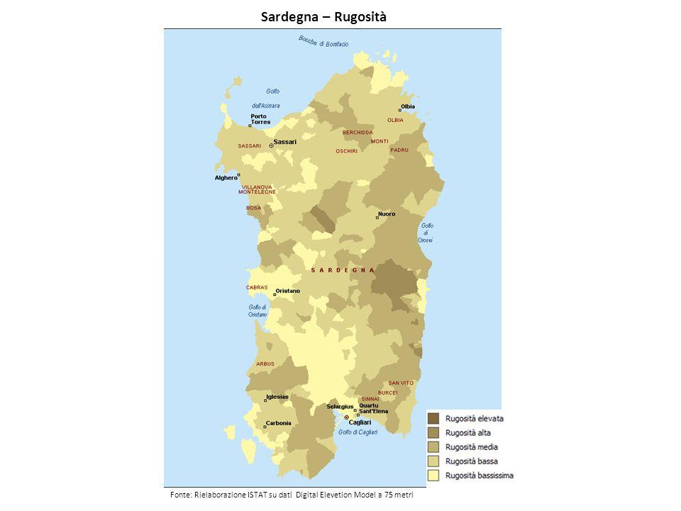 Sardegna – Rugosità Fonte: Rielaborazione ISTAT su dati Digital Elevetion Model a 75 metri