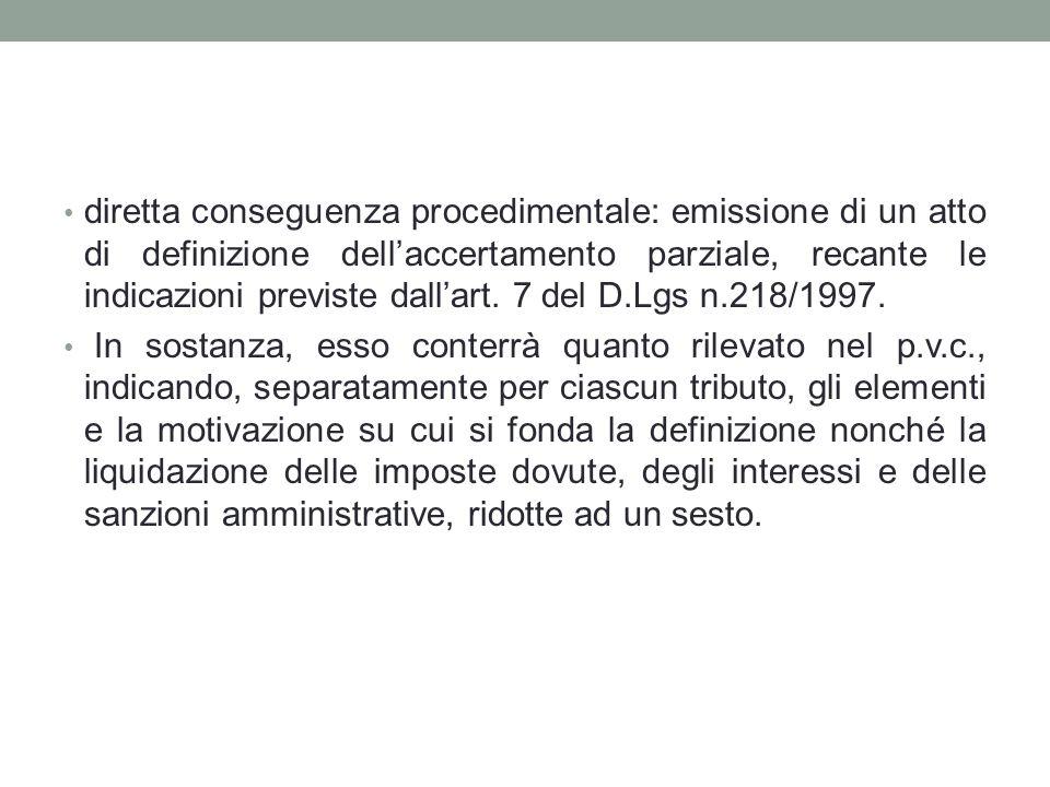diretta conseguenza procedimentale: emissione di un atto di definizione dell'accertamento parziale, recante le indicazioni previste dall'art. 7 del D.