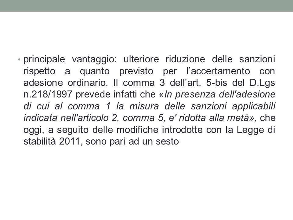 principale vantaggio: ulteriore riduzione delle sanzioni rispetto a quanto previsto per l'accertamento con adesione ordinario. Il comma 3 dell'art. 5-