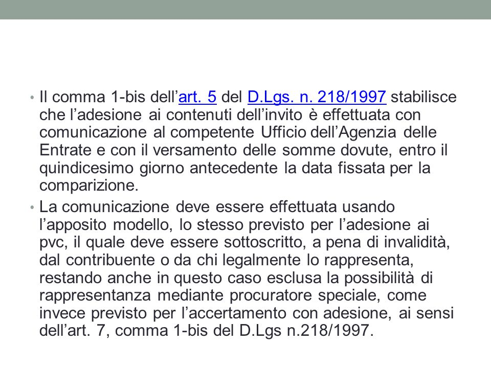 Il comma 1-bis dell'art. 5 del D.Lgs. n. 218/1997 stabilisce che l'adesione ai contenuti dell'invito è effettuata con comunicazione al competente Uffi