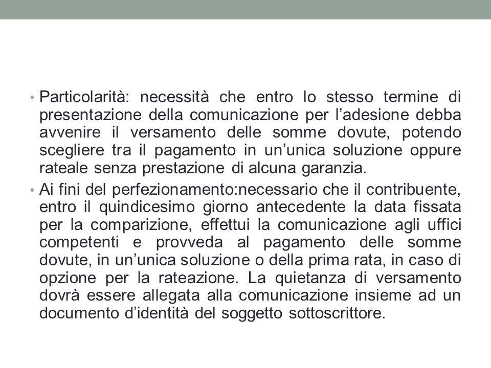 Particolarità: necessità che entro lo stesso termine di presentazione della comunicazione per l'adesione debba avvenire il versamento delle somme dovu