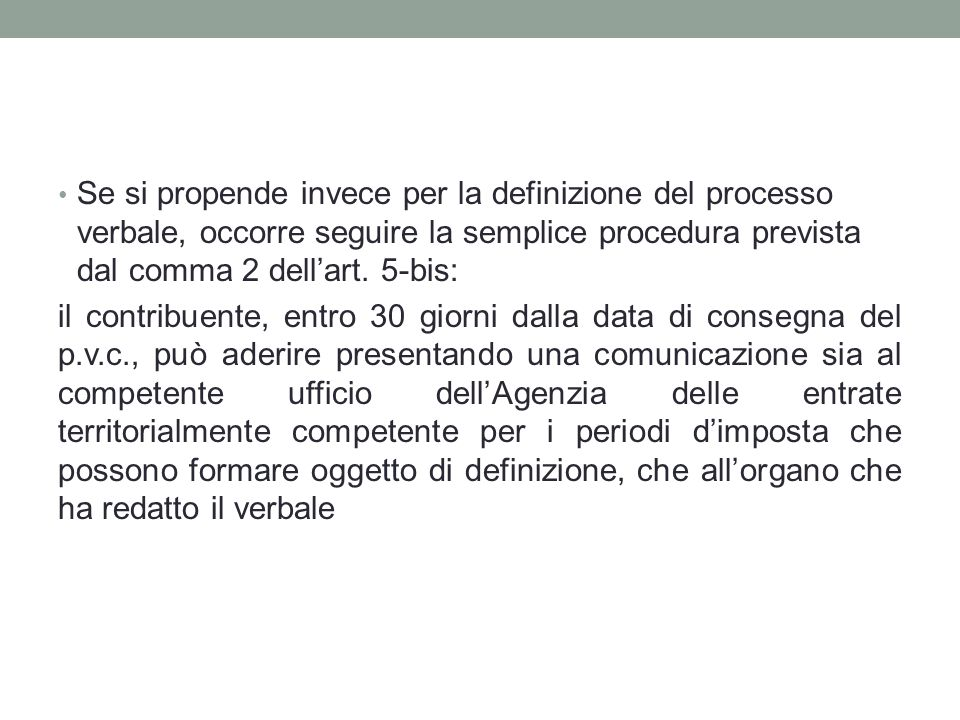 Se si propende invece per la definizione del processo verbale, occorre seguire la semplice procedura prevista dal comma 2 dell'art. 5-bis: il contribu