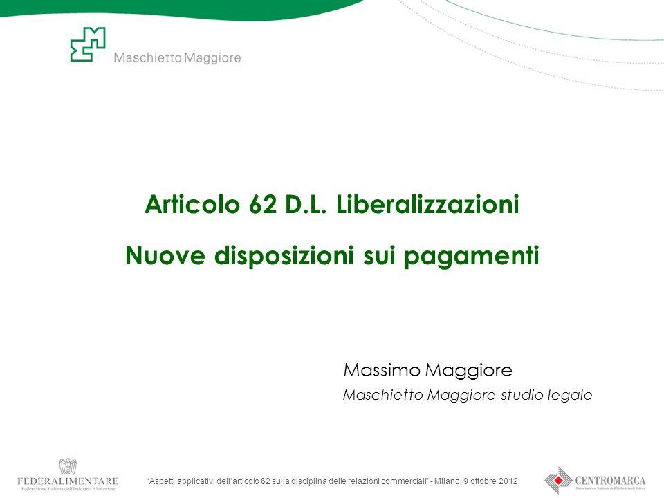 Aspetti applicativi dell'articolo 62 sulla disciplina delle relazioni commerciali - Milano, 9 ottobre 2012 Articolo 62 D.L.