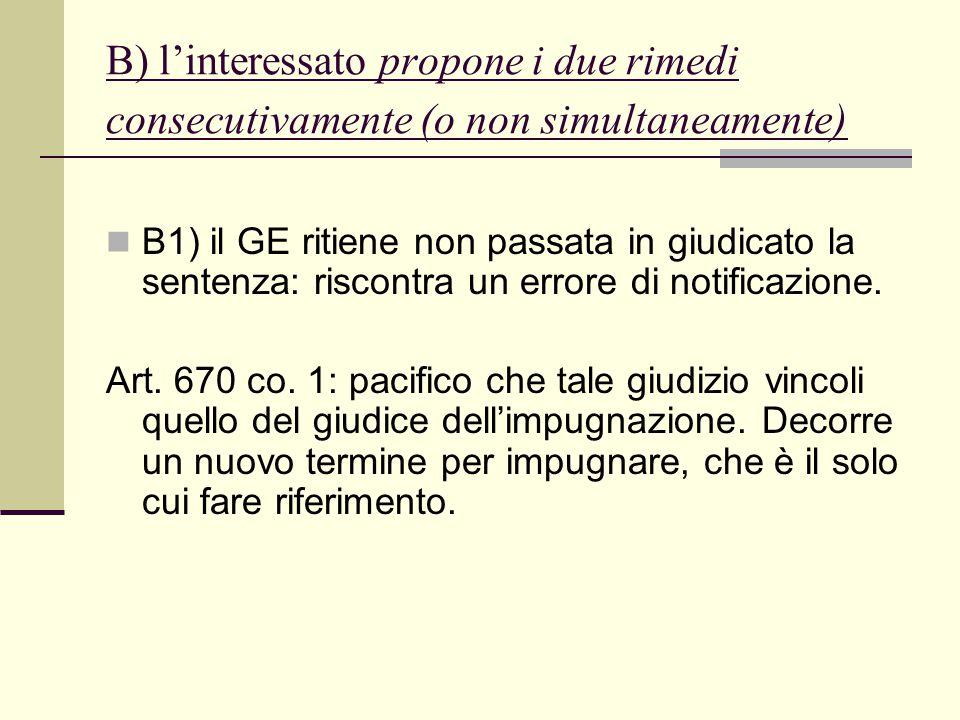 B) l'interessato propone i due rimedi consecutivamente (o non simultaneamente) B1) il GE ritiene non passata in giudicato la sentenza: riscontra un er