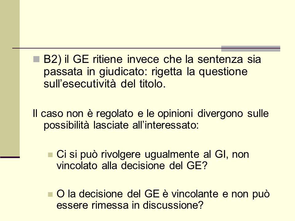 B2) il GE ritiene invece che la sentenza sia passata in giudicato: rigetta la questione sull'esecutività del titolo. Il caso non è regolato e le opini