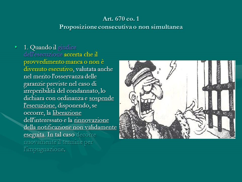 Art. 670 co. 1 Proposizione consecutiva o non simultanea 1. Quando il giudice dell'esecuzione accerta che il provvedimento manca o non è divenuto esec