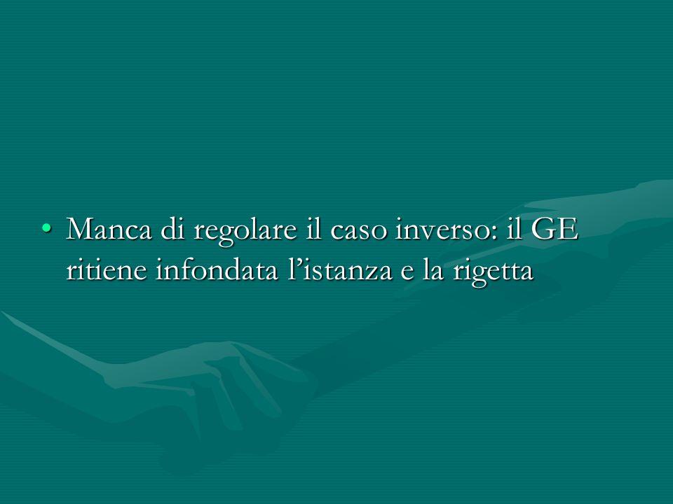 Manca di regolare il caso inverso: il GE ritiene infondata l'istanza e la rigettaManca di regolare il caso inverso: il GE ritiene infondata l'istanza