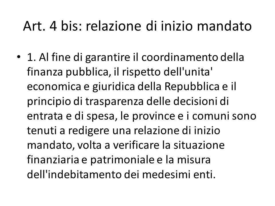 Art. 4 bis: relazione di inizio mandato 1. Al fine di garantire il coordinamento della finanza pubblica, il rispetto dell'unita' economica e giuridica