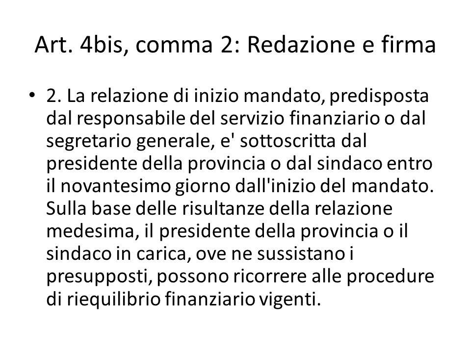 Art. 4bis, comma 2: Redazione e firma 2. La relazione di inizio mandato, predisposta dal responsabile del servizio finanziario o dal segretario genera