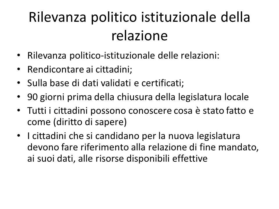 Rilevanza politico istituzionale della relazione Rilevanza politico-istituzionale delle relazioni: Rendicontare ai cittadini; Sulla base di dati valid