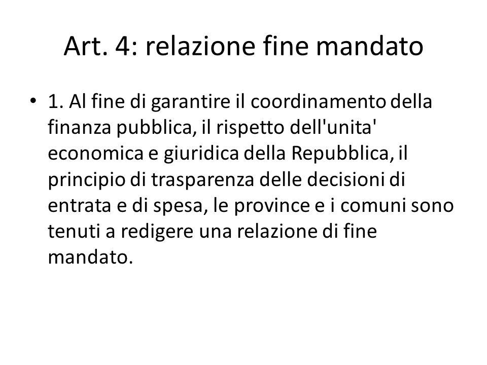 Art. 4: relazione fine mandato 1. Al fine di garantire il coordinamento della finanza pubblica, il rispetto dell'unita' economica e giuridica della Re