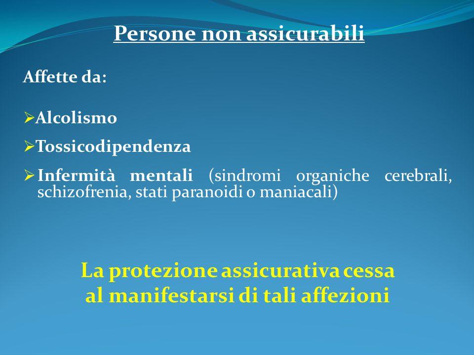 Persone non assicurabili Affette da:  Alcolismo  Tossicodipendenza  Infermità mentali (sindromi organiche cerebrali, schizofrenia, stati paranoidi