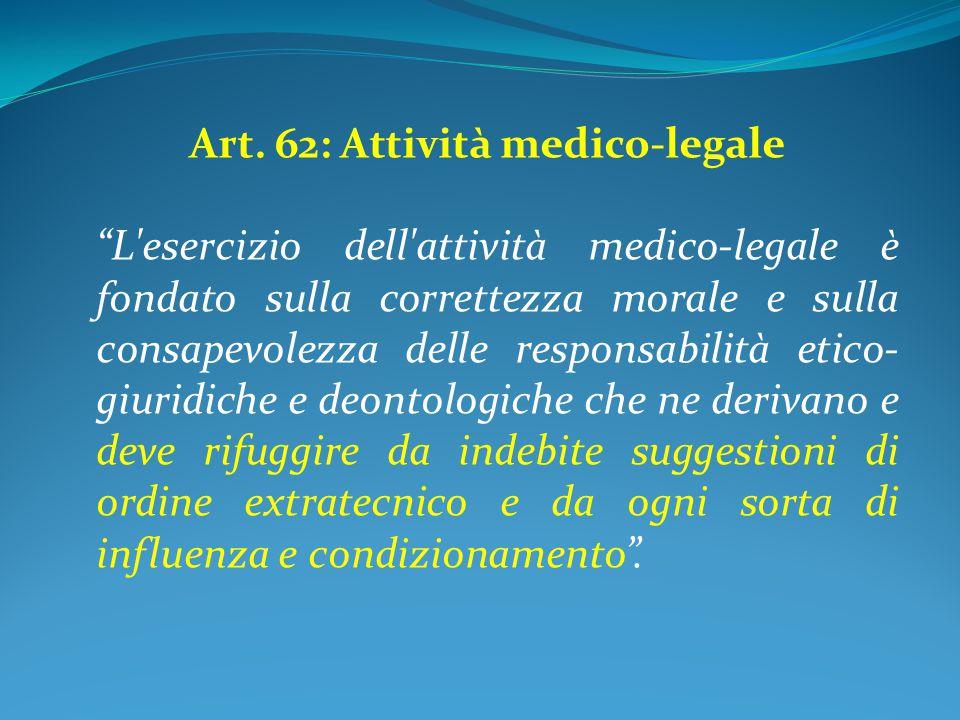 """Art. 62: Attività medico-legale """"L'esercizio dell'attività medico-legale è fondato sulla correttezza morale e sulla consapevolezza delle responsabilit"""