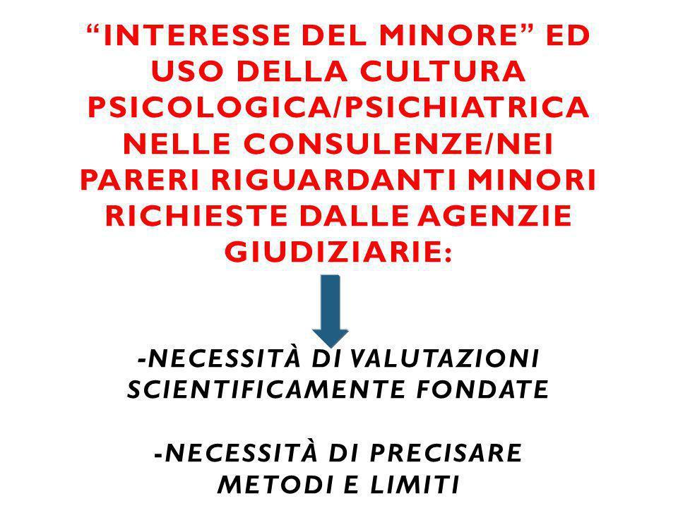 """""""INTERESSE DEL MINORE"""" ED USO DELLA CULTURA PSICOLOGICA/PSICHIATRICA NELLE CONSULENZE/NEI PARERI RIGUARDANTI MINORI RICHIESTE DALLE AGENZIE GIUDIZIARI"""