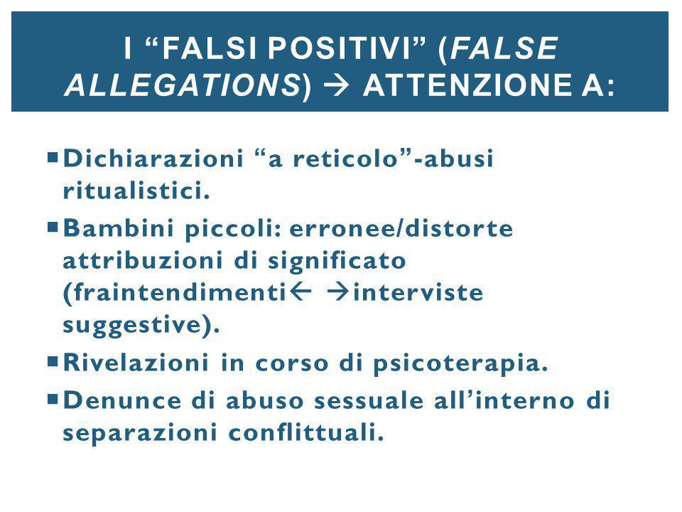 """I """"FALSI POSITIVI"""" (FALSE ALLEGATIONS)  ATTENZIONE A:  Dichiarazioni """"a reticolo""""-abusi ritualistici.  Bambini piccoli: erronee/distorte attribuzio"""
