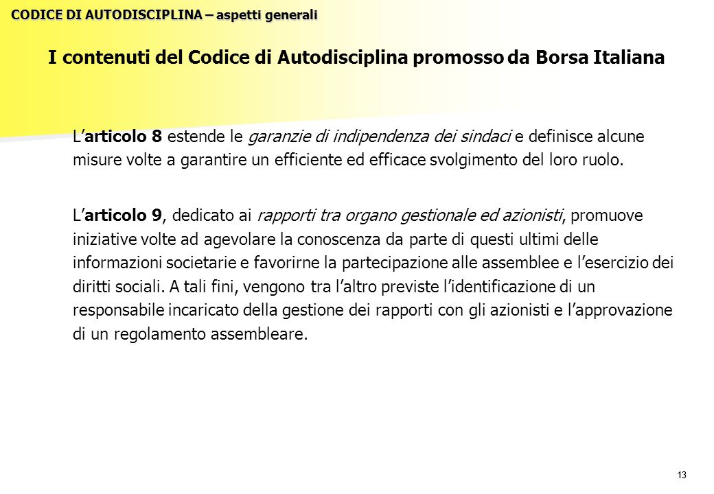 13 I contenuti del Codice di Autodisciplina promosso da Borsa Italiana L'articolo 8 estende le garanzie di indipendenza dei sindaci e definisce alcune
