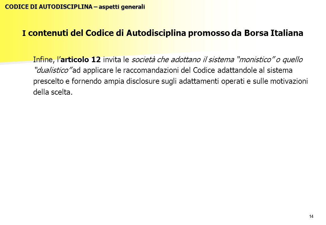 """14 I contenuti del Codice di Autodisciplina promosso da Borsa Italiana Infine, l'articolo 12 invita le società che adottano il sistema """"monistico"""" o q"""