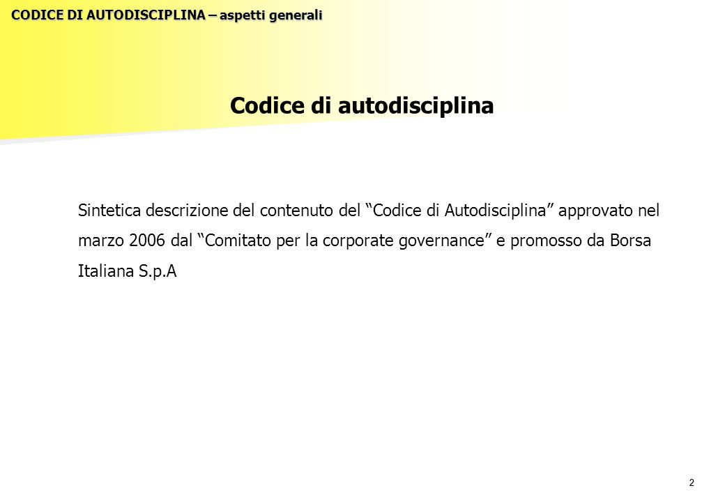 """22 CODICE DI AUTODISCIPLINA – aspetti generali Codice di autodisciplina Sintetica descrizione del contenuto del """"Codice di Autodisciplina"""" approvato n"""