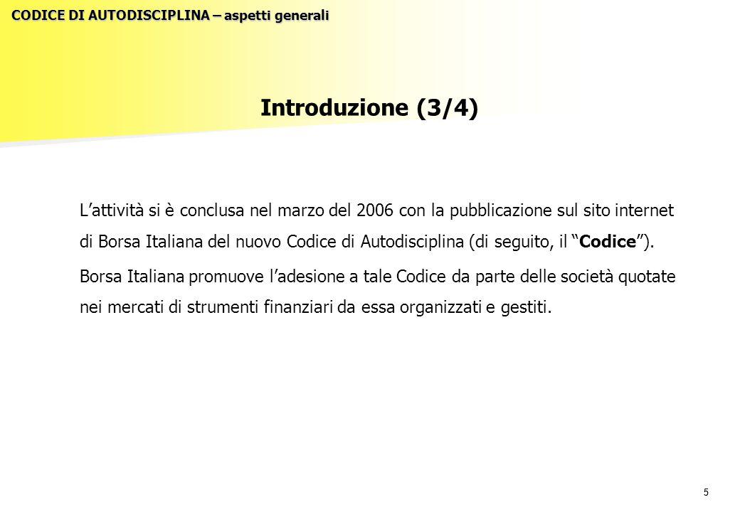 55 Introduzione (3/4) L'attività si è conclusa nel marzo del 2006 con la pubblicazione sul sito internet di Borsa Italiana del nuovo Codice di Autodisciplina (di seguito, il Codice ).