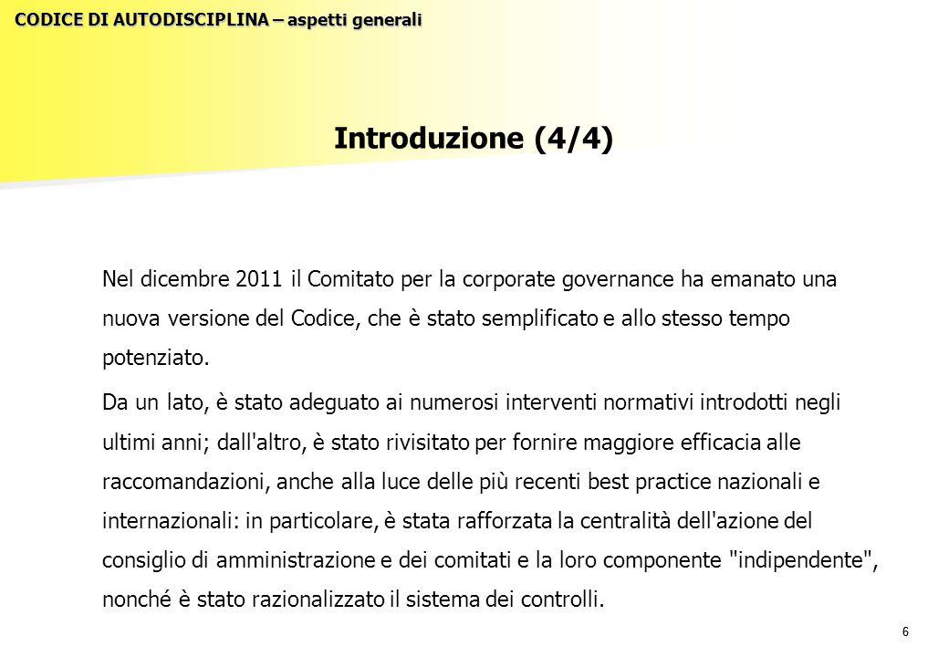66 Introduzione (4/4) Nel dicembre 2011 il Comitato per la corporate governance ha emanato una nuova versione del Codice, che è stato semplificato e a