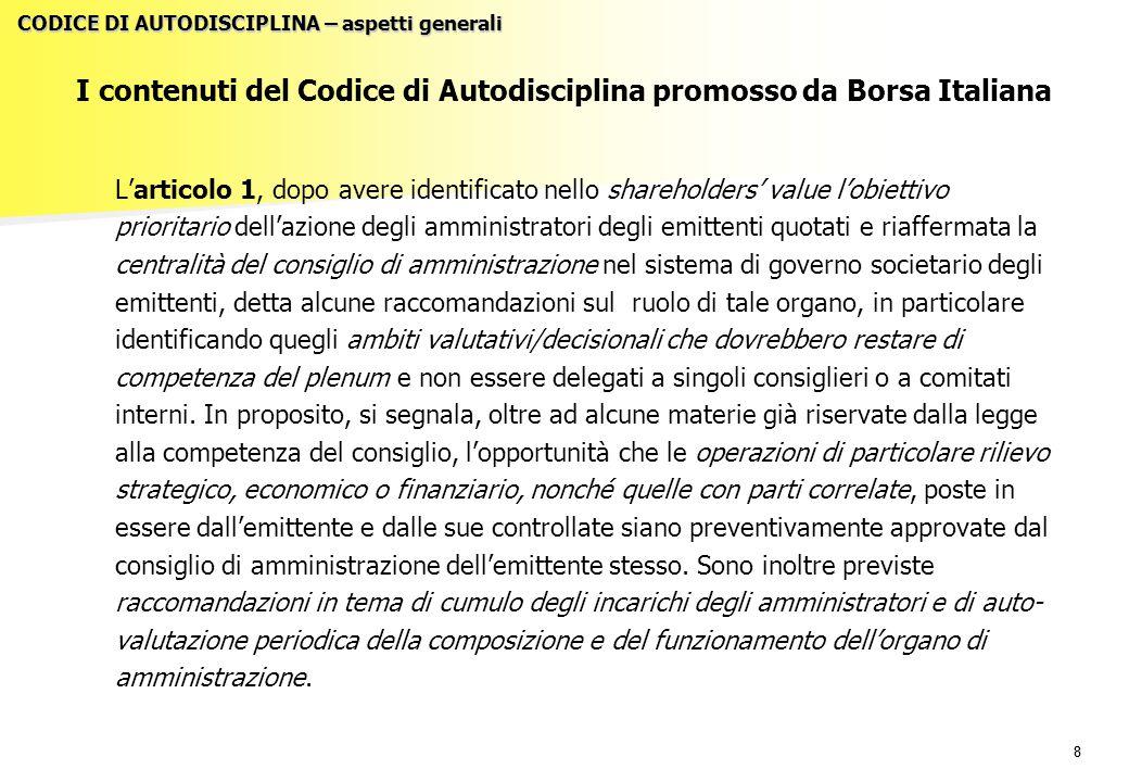 88 I contenuti del Codice di Autodisciplina promosso da Borsa Italiana L'articolo 1, dopo avere identificato nello shareholders' value l'obiettivo pri