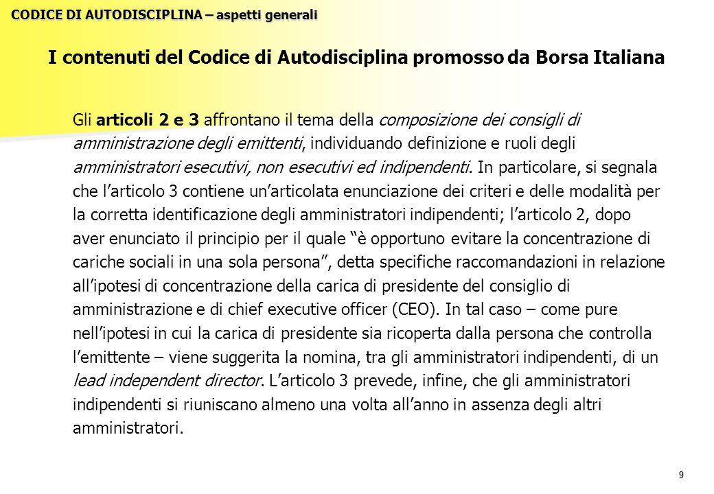 99 I contenuti del Codice di Autodisciplina promosso da Borsa Italiana Gli articoli 2 e 3 affrontano il tema della composizione dei consigli di amministrazione degli emittenti, individuando definizione e ruoli degli amministratori esecutivi, non esecutivi ed indipendenti.