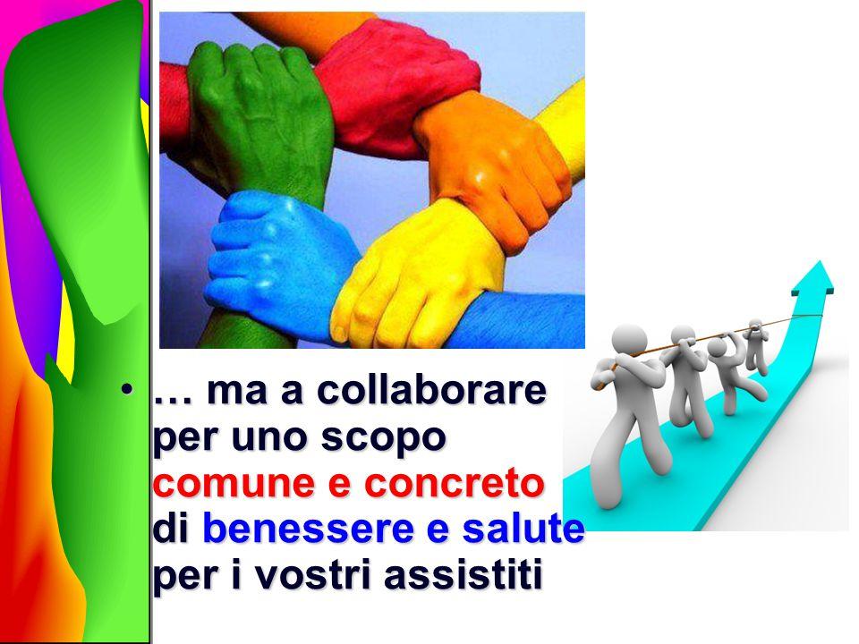 … ma a collaborare per uno scopo comune e concreto di benessere e salute per i vostri assistiti… ma a collaborare per uno scopo comune e concreto di b