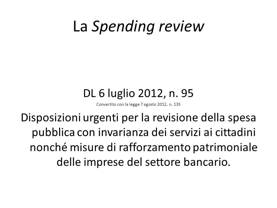 La Spending review DL 6 luglio 2012, n.95 Convertito con la legge 7 agosto 2012, n.